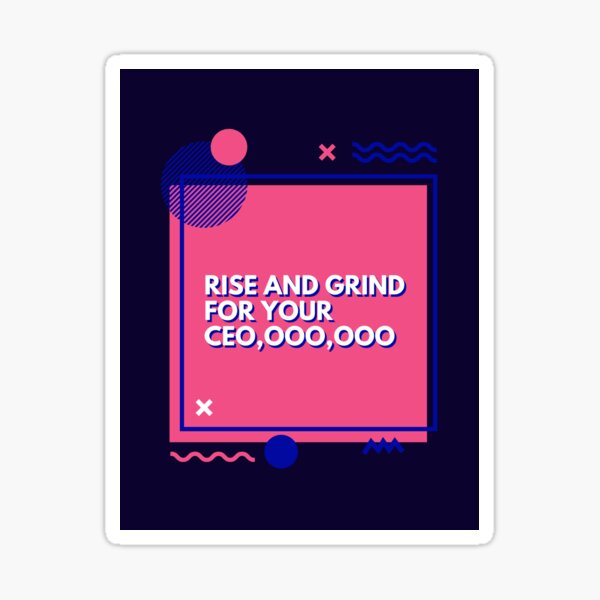 Rise and grind for your CEO Sticker