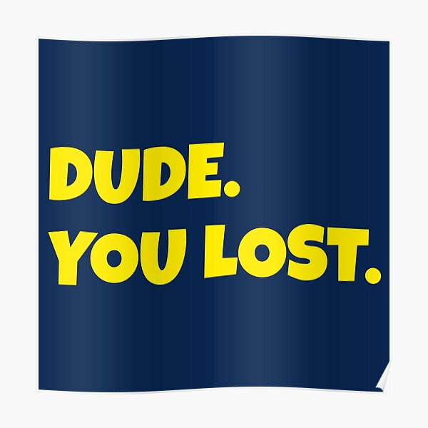 Dude. You Lost Poster