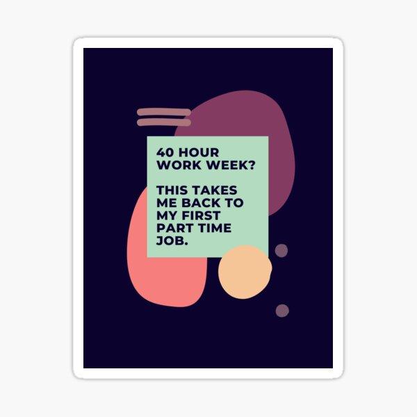 40 hour work week? Sticker