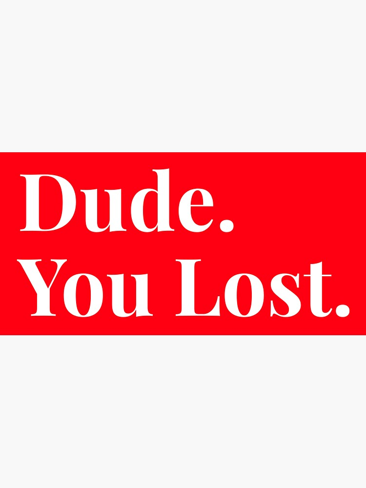 Dude you lost, funny by ds-4
