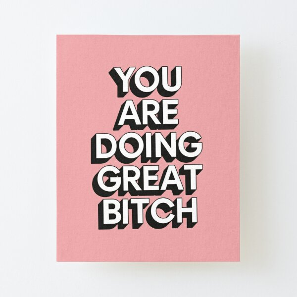 You Are Doing Great Bitch Canvas Mounted Print