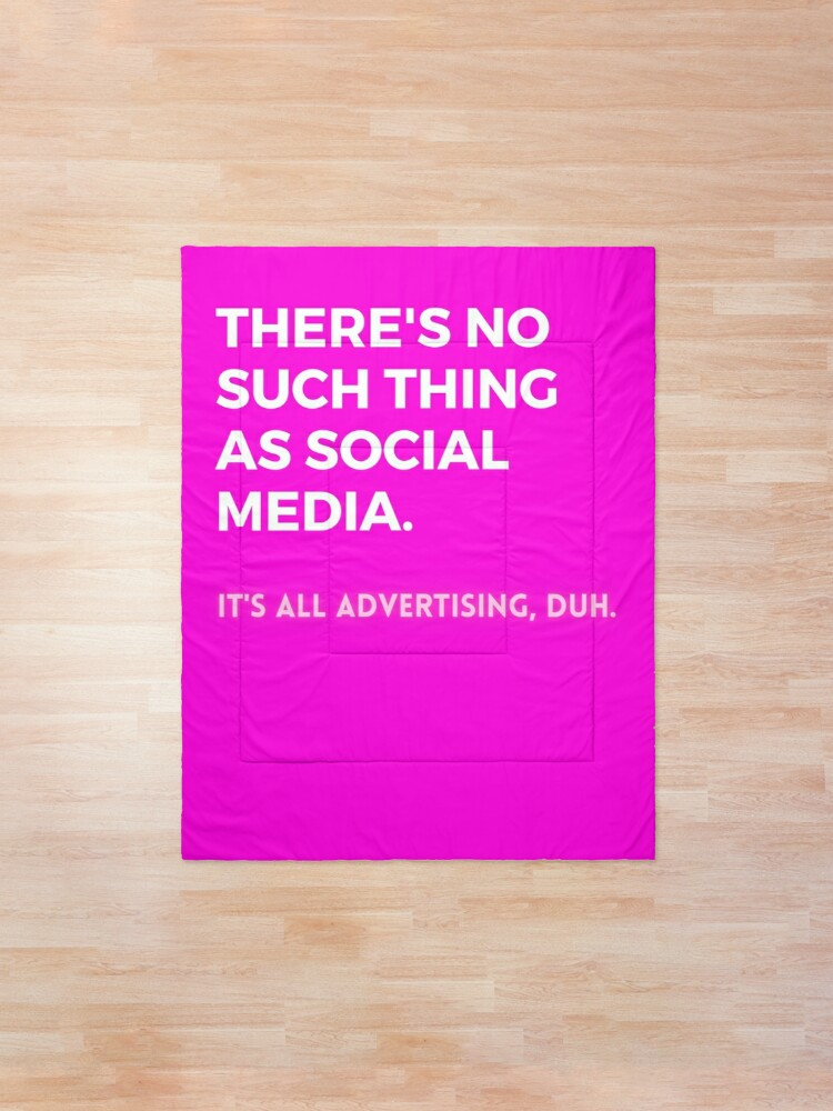 Alternate view of Social Media Design Pink - There's No Such Thing As Social Media - It's All Advertising, Duh. Comforter