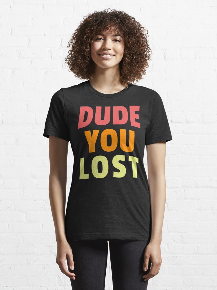 Alternate view of Dude you lost, bye don Essential T-Shirt