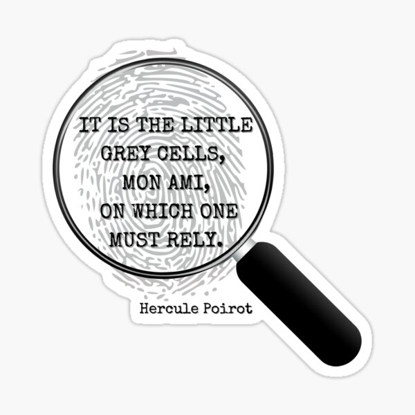 Hercule Poirot. It is the little gray cells, mon ami, on which one must rely. Sticker