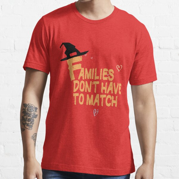 Families Dont Have To Match T-shirt Essential T-Shirt