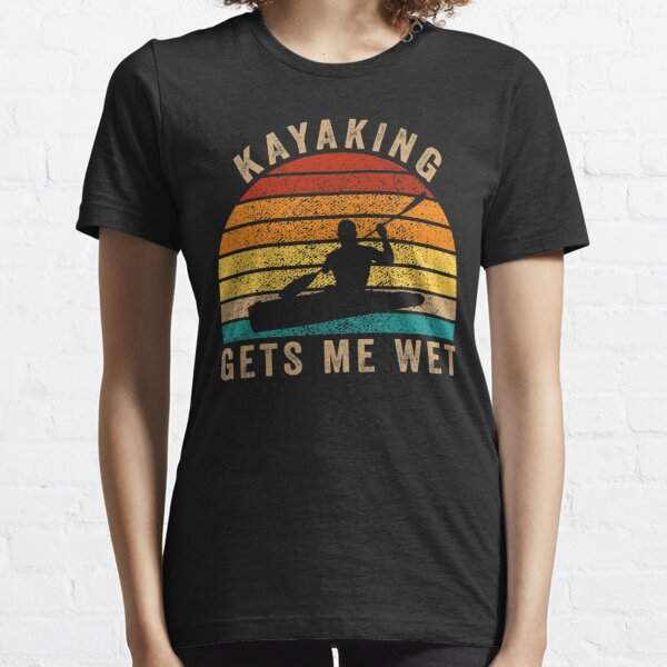 Kayaking Makes Me Wet Funny Vintage Kayaker Gift Idea  Essential T-Shirt