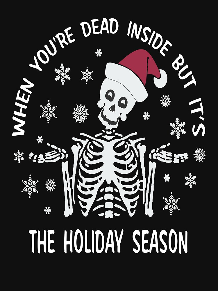When You're Dead Inside But It's The Holiday Season Funny Christmas Skeleton Gift Ideas by clothesy7