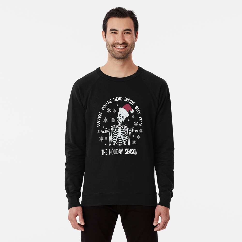 When You're Dead Inside But It's The Holiday Season Funny Christmas Skeleton Gift Ideas Lightweight Sweatshirt