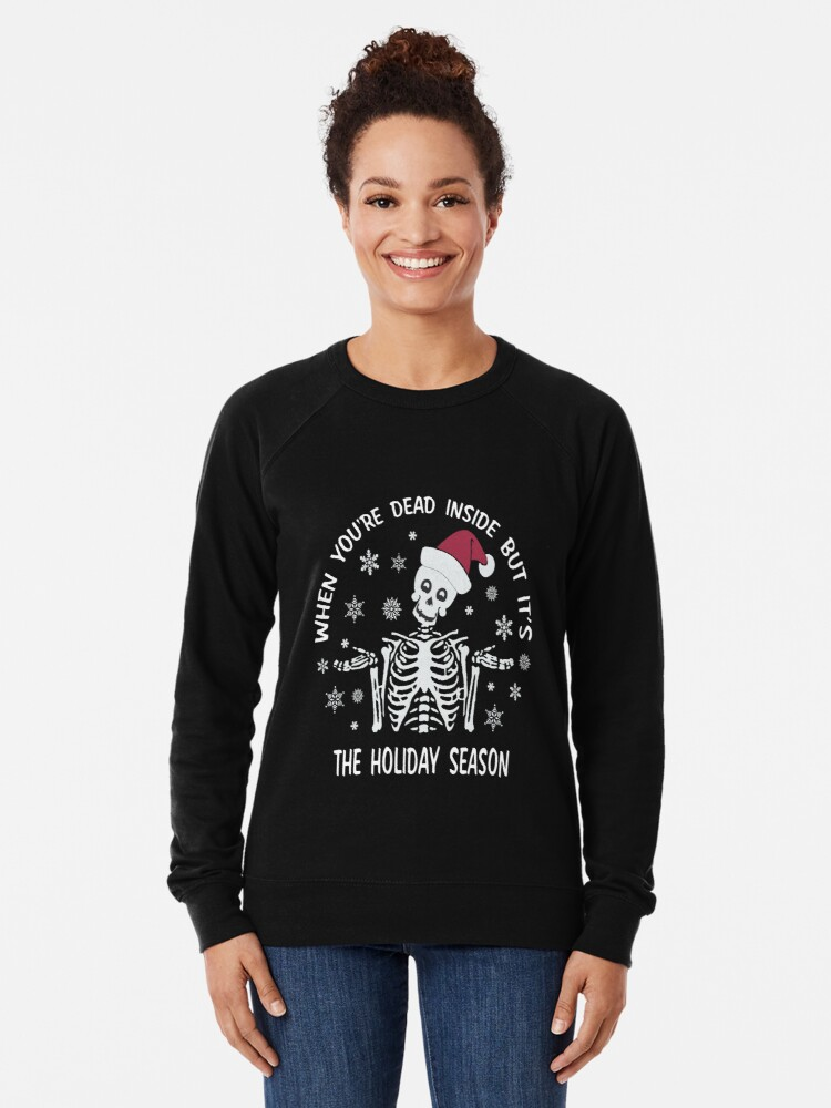 Alternate view of When You're Dead Inside But It's The Holiday Season Funny Christmas Skeleton Gift Ideas Lightweight Sweatshirt