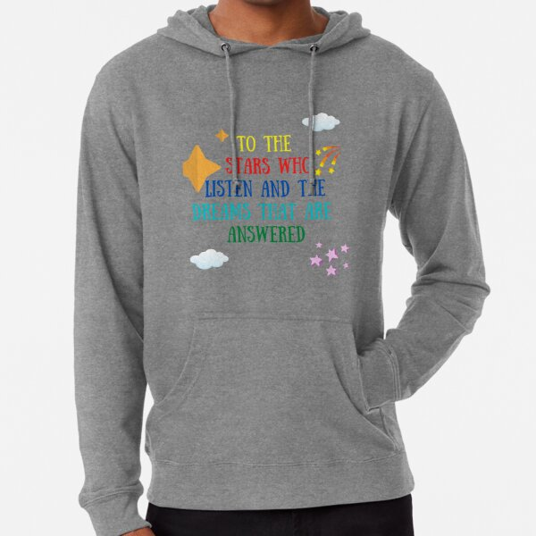 to the stars who listen and the dreams that are answered Lightweight Hoodie