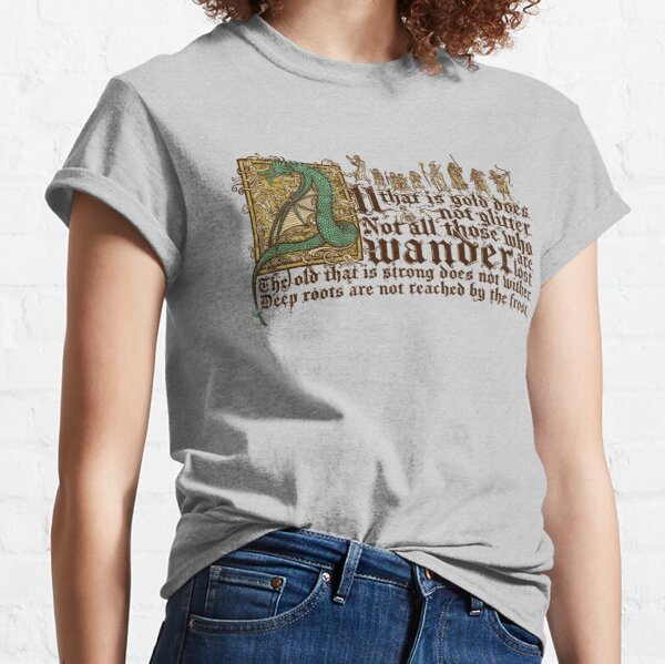 All that is gold does not glitter Classic T-Shirt