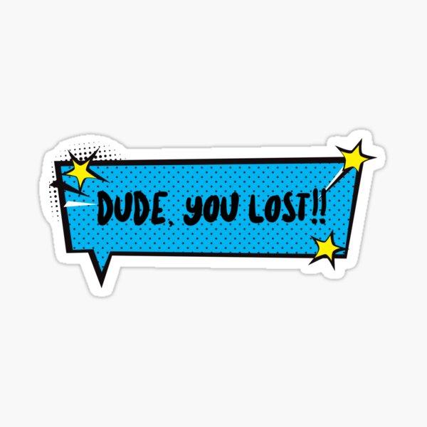 DUDE YOU LOST Sticker