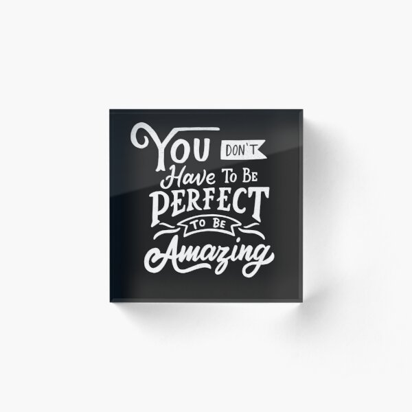 You Don't Have to be Perfect to be Amazing Acrylic Block