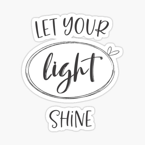 Let Your Light Shine, typography, black and white art by Terri Conrad Designs Sticker