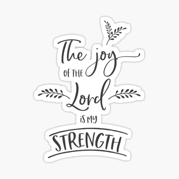 The Joy of the Lord is my Strength, Scripture Art, Typography by Terri Conrad Designs Sticker