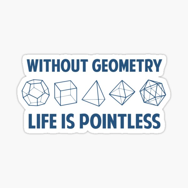 Without Geometry Life Is Pointless Sticker