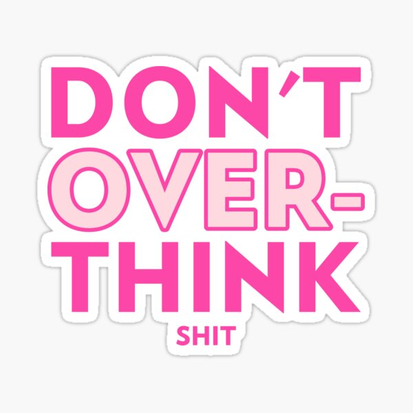 Don't Overthink Shit - Pink Sticker