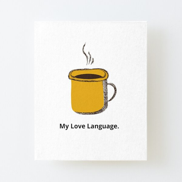 My Love Language. Canvas Mounted Print