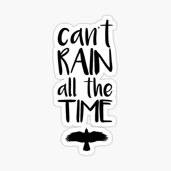 Can't Rain All The Time  Sticker