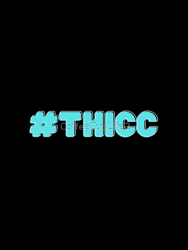 #THICC by CoffeeCupLife2