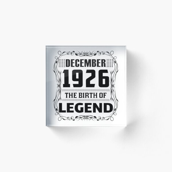 DECEMBER 1926 Birthday.  DECEMBER 1926 The Birth Of Legend. Acrylic Block
