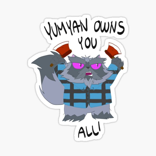 Yumyan Owns You All Sticker