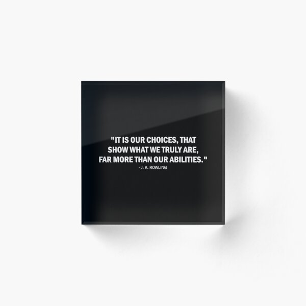 It is our choices, that show what we truly are, far more than our abilities. - J K Rowling (white) Acrylic Block