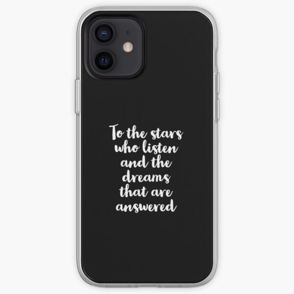 To The Stars Who Listen And The Dreams That Are Answered  iPhone Soft Case