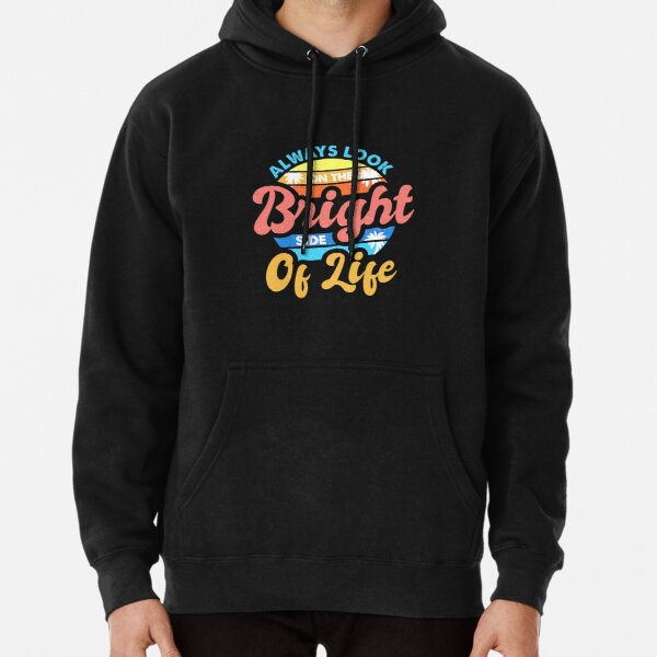 Always Look On The Bright Side Of Life Positivity Pullover Hoodie