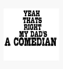 Comedian Funny Stand Up Dad Photographic Print