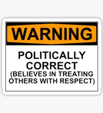 POLITICALLY CORRECT (BELIEVES IN TREATING OTHERS WITH RESPECT) Sticker