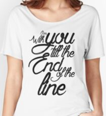 I'm With You Until The End of the Line Women's Relaxed Fit T-Shirt