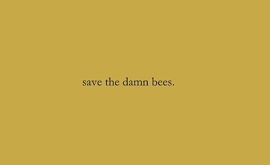 Save the damn bees. by Huff-Cal