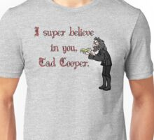Believe in Tad Cooper  Unisex T-Shirt