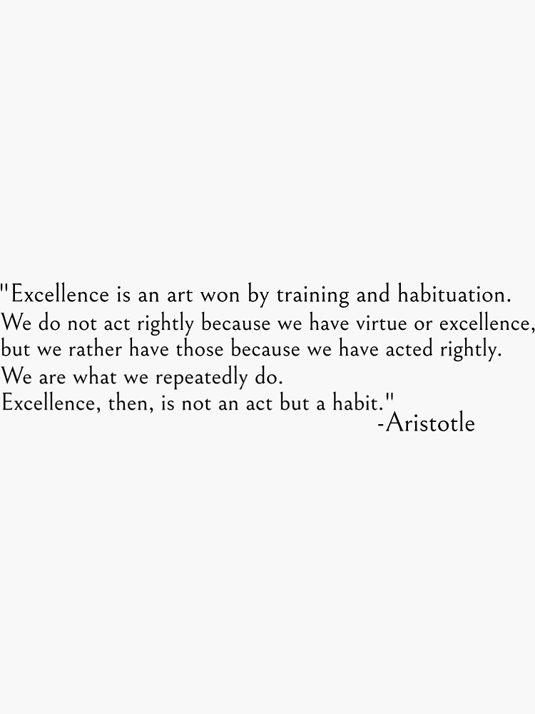 Aristotle quote, excellence is a habit by ds-4