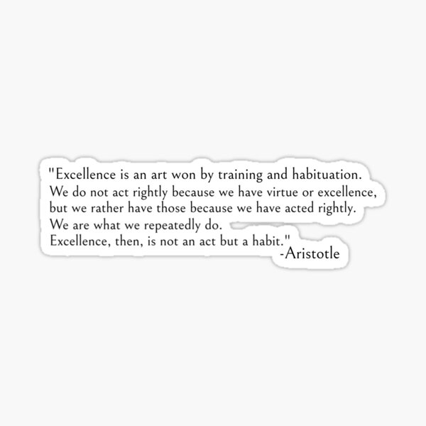 Aristotle quote, excellence is a habit Sticker