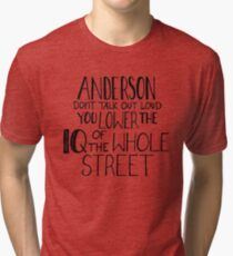 Anderson, Don't Talk Out Loud. You Lower The IQ Of The Whole Street. Tri-blend T-Shirt