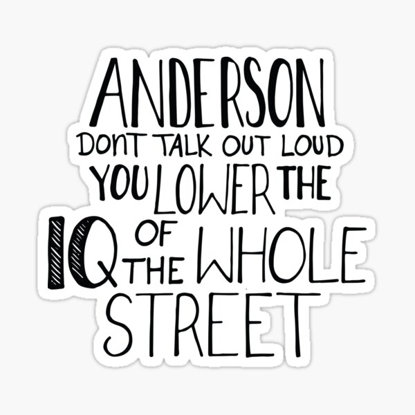 Anderson, Don't Talk Out Loud. You Lower The IQ Of The Whole Street. Sticker