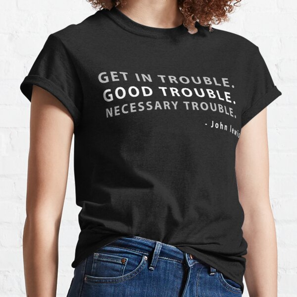 funny quote good trouble john lewis  Classic T-Shirt