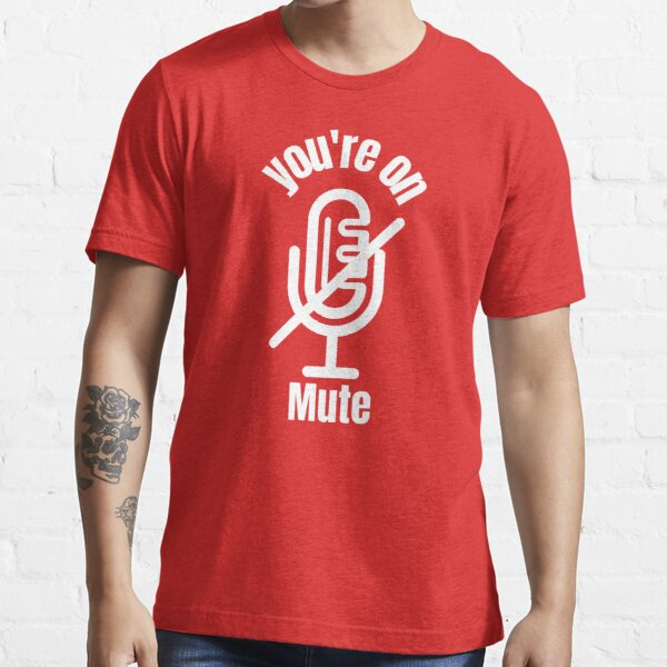 You're On Mute, Essential T-Shirt