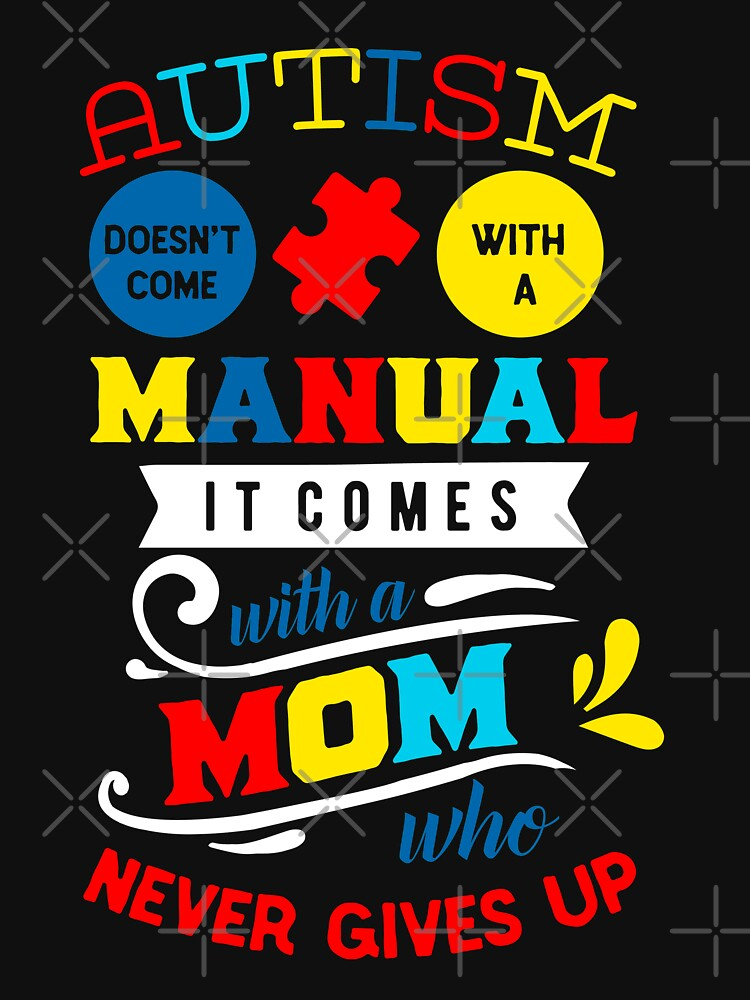 Autism Has No Manual But A Mom Who Never Gives Up by NextLVLShirts