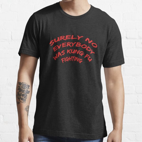 Surely not everything fought Kung Fu People dad mom Essential T-Shirt