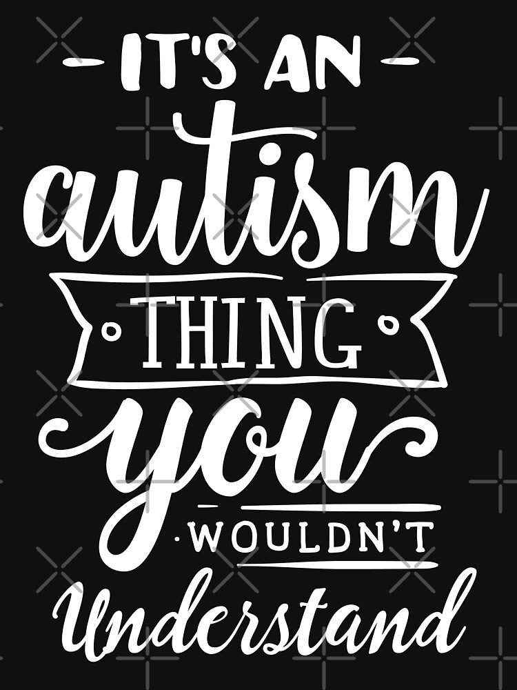 It's An Autism Thing You Wouldn't Undertand by NextLVLShirts