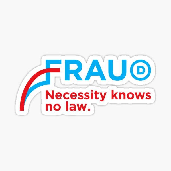 Fraud - Necessity knows no law Sticker