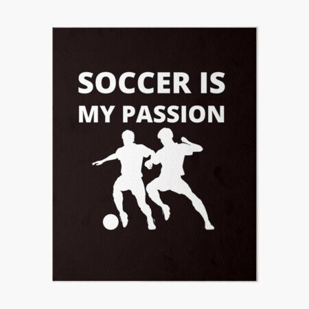 SOCCER IS MY PASSION Art Board Print