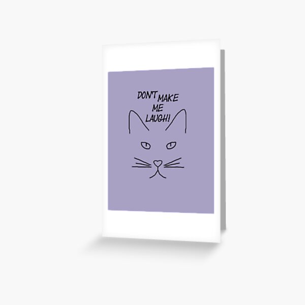 Grumpy cat Don't make me laugh Greeting Card