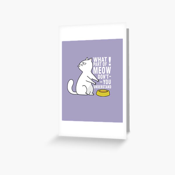 Hungry Annoyed Kitty Cat Greeting Card