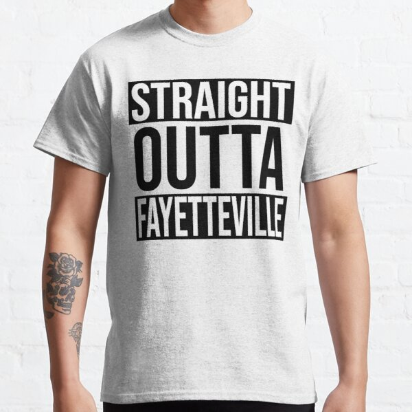 Straight Outta Fayetteville Classic T-Shirt