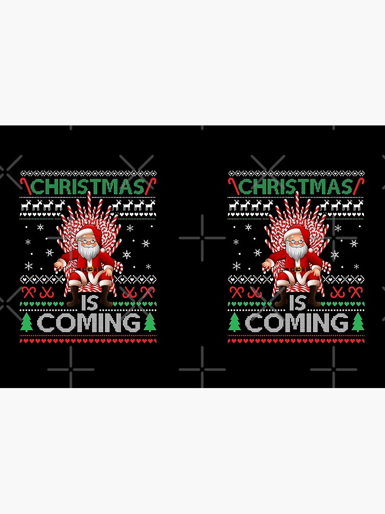 Christmas Is Coming Ugly Sweater Style  by EnforcerDesigns
