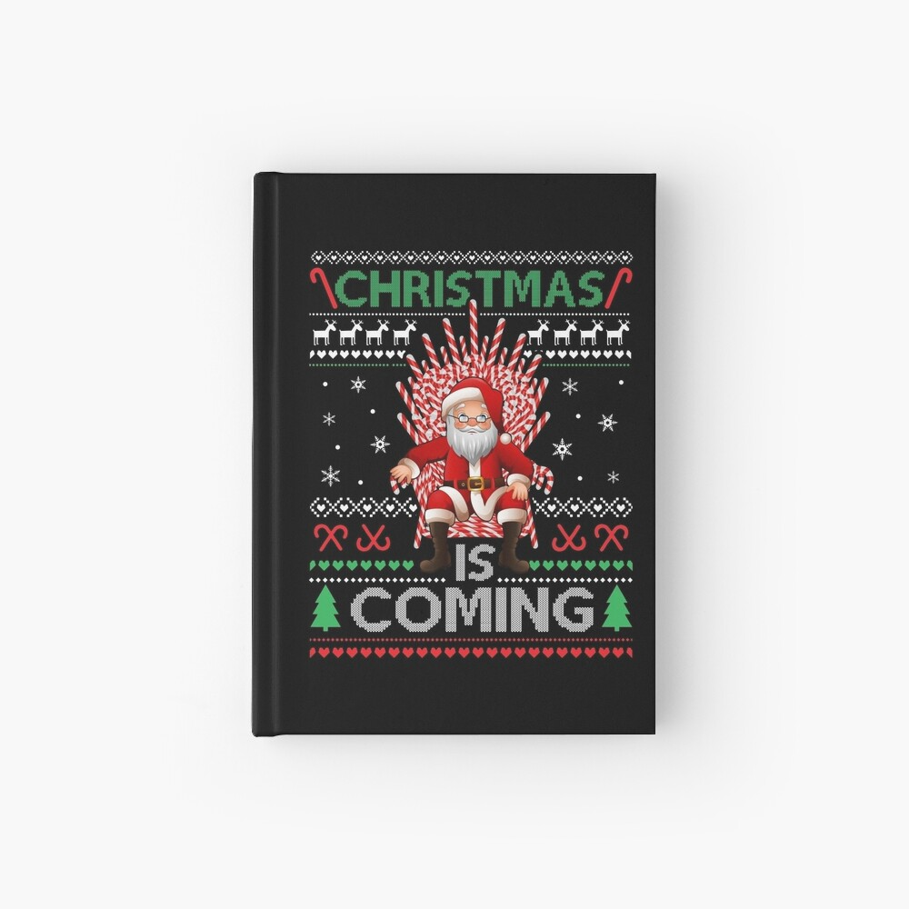 Christmas Is Coming Ugly Sweater Style  Hardcover Journal